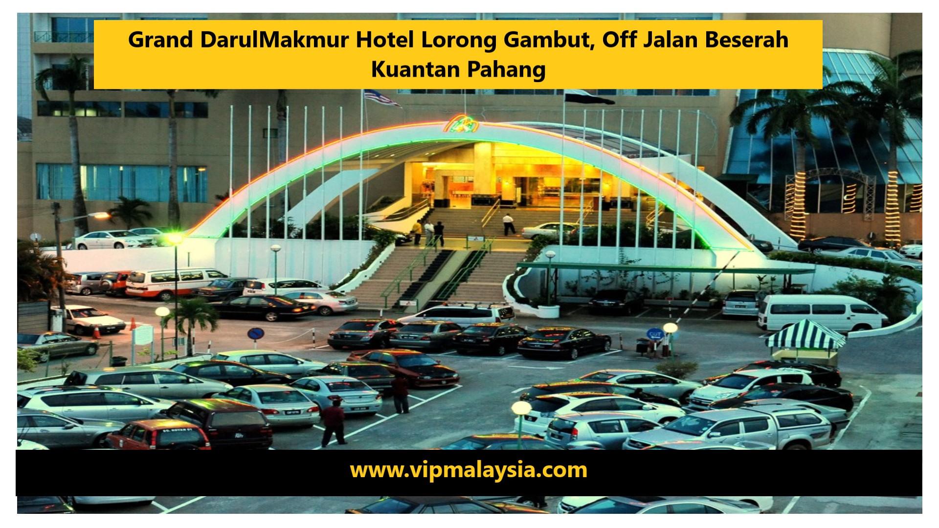 Grand DarulMakmur Hotel, Lorong Gambut Off Jalan Beserah Kuantan Pahang