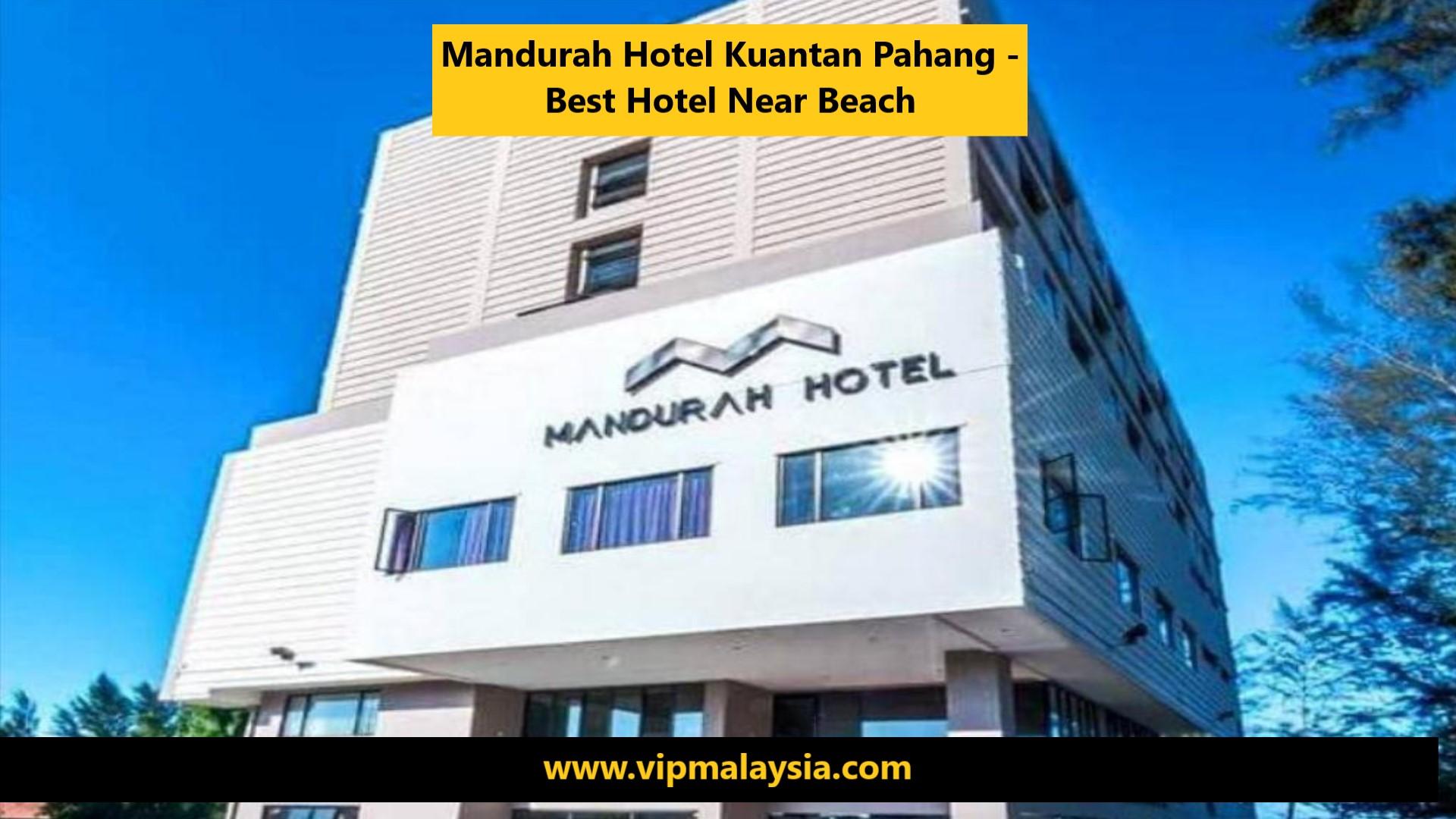 Mandurah Hotel Near Beach Kuantan Pahang